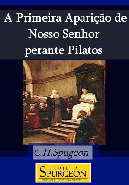 Capa livro A Primeira Aparição de Nosso Senhor Perante Pilatos (Charles H. Spurgeon)